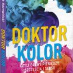 """Dr Marek Borowiński – """"Doktor Kolor, czyli barwy pieniędzy, szczęścia i seksu"""""""