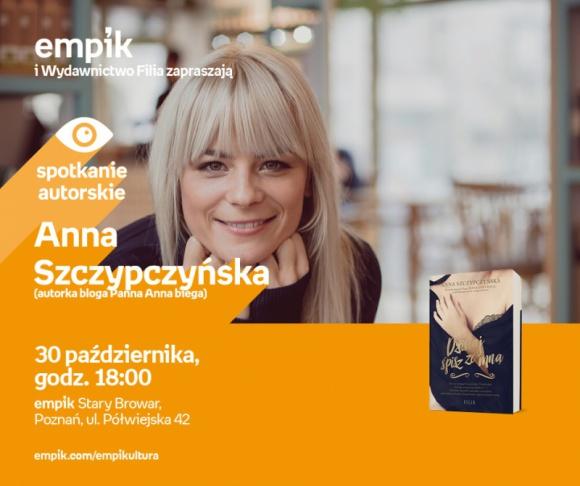 Bieg Anny Szczypczyńskiej po marzenia Książka, LIFESTYLE - Spotkanie z fanami odbędzie się 30 października w salonie Empik Stary Browar.